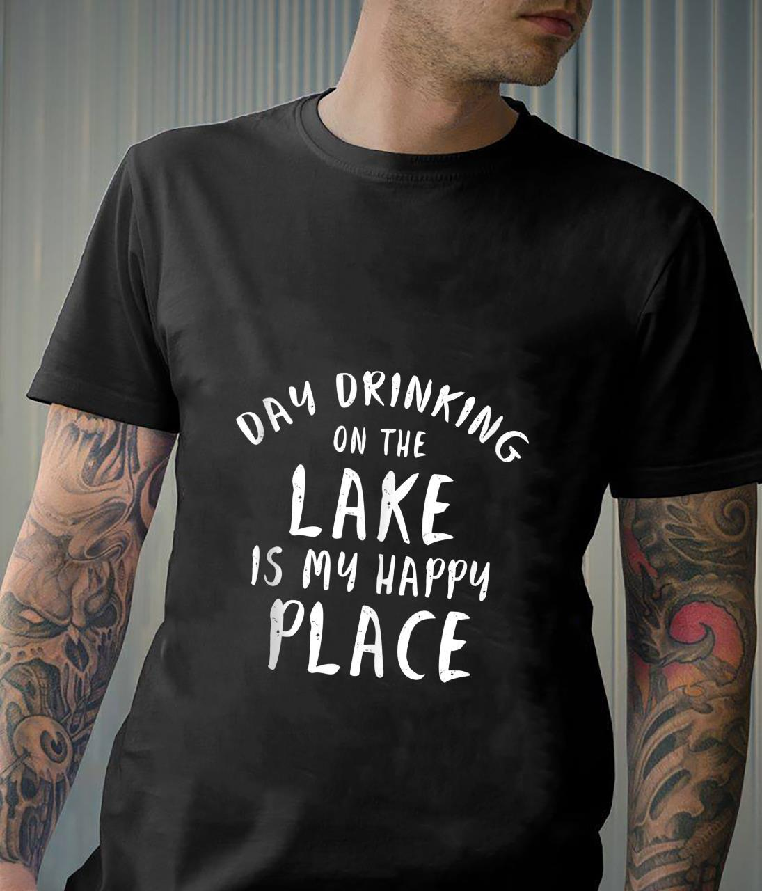 Day Drinking On The Lake Is My Happy Place Shirt