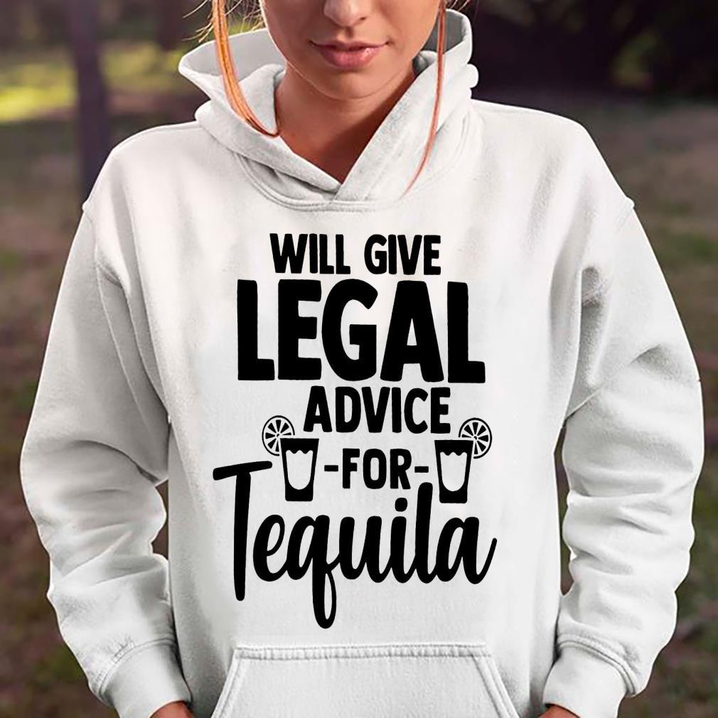 Will Give Legal Advice For Tequila Shirt hoodie