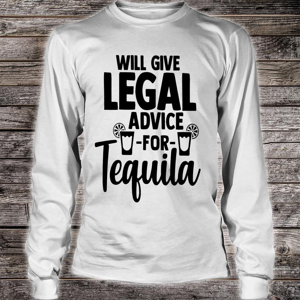 Will Give Legal Advice For Tequila Shirt long sleeved