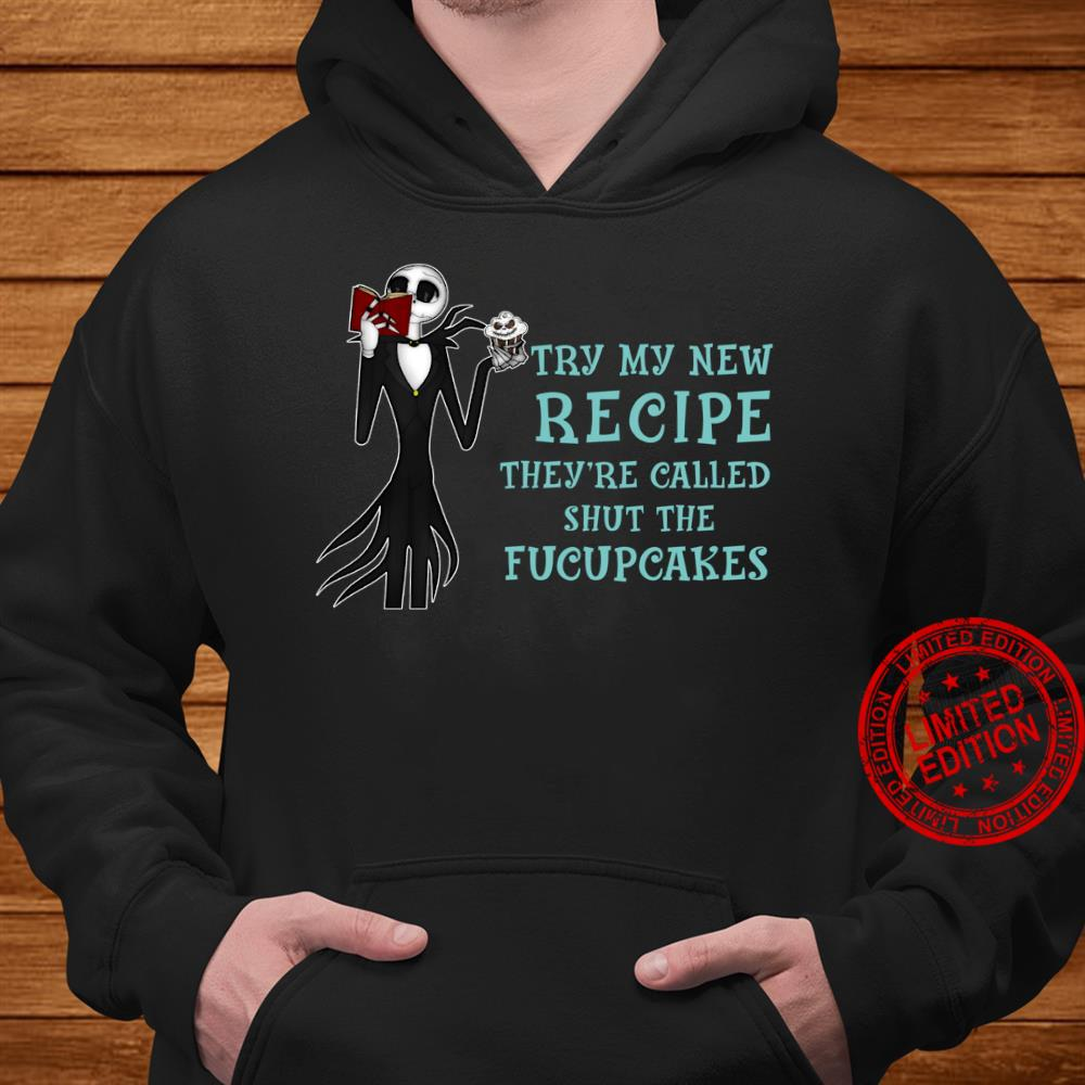 Jack Skellington Try My New Recipe They're Called Shut The Fucupcakes shirt hoodie